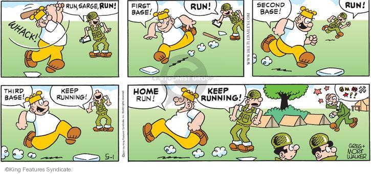 Whack! Run, Sarge, run! First base! Run! Second base! Run! Third base! Keep running! Home run! Keep running! @$#%%^!!