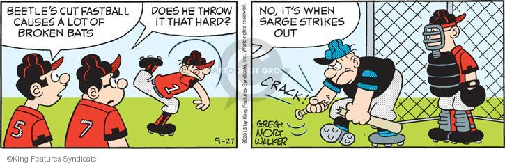 Beetles cut fastball causes a lot of broken bats. 5. 7. 1. Does he throw it that hard? No, its when Sarge strikes out. CRACK!