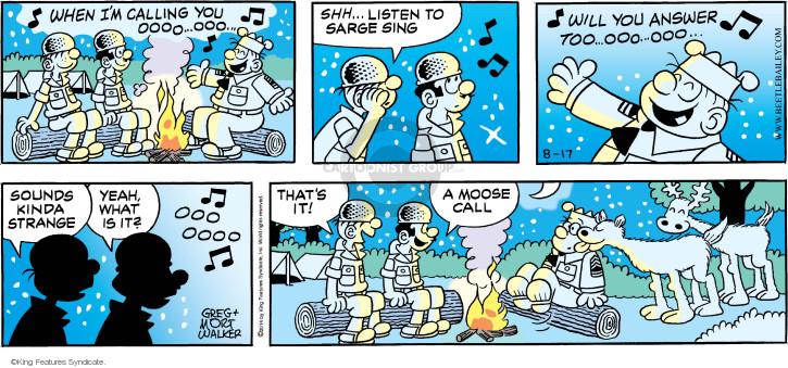 When Im calling you oooo … ooo … Shh … listen to Sarge sing. Will you answer too … ooo … ooo … Sounds kinda strange. Yeah, what is it?   Ooo oooo. Thats it! A moose call.