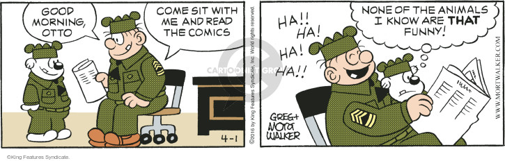 Good morning, Otto. Come sit with me and read the comics. Ha!! Ha! Ha! Ha!! None of the animals I know are THAT funny!