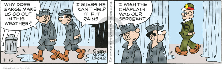 Why does Sarge make us go out in this weather? I guess he cant help it if it rains. I wish the chaplain was our sergeant.