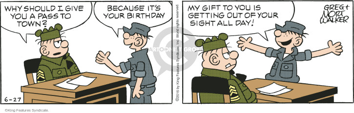 Why should I give you a pass to town? Because its your birthday. My gift to you is getting out of your sight all day!