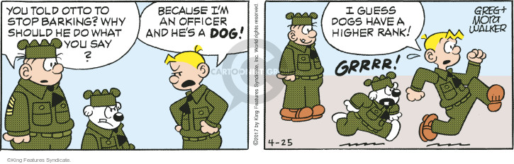 You told Otto to stop barking? Why should he do what you say? Because Im an officer and hes a dog! I guess dogs have a higher rank! Grrrr!