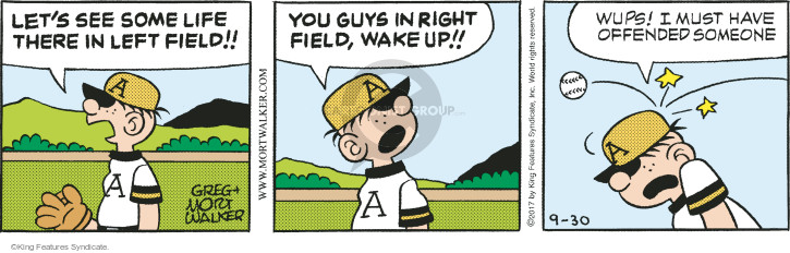 Lets see some life in left field!! A. You guys in right field, wake up!! Wups! I must have offended someone.