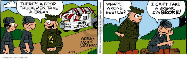 Theres a food truck, men, take a break. Robs hot dogs. Whats wrong, Beetle? I cant take a break. Im broke!