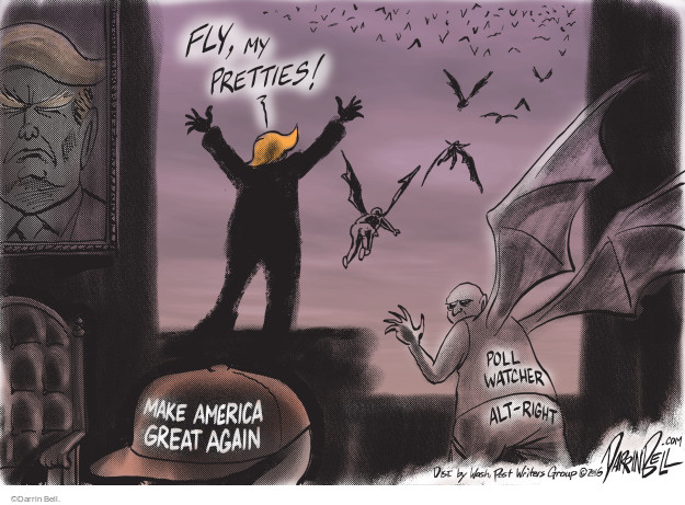 Fly, my pretties! Poll watcher. Alt-right. Make America Great Again.
