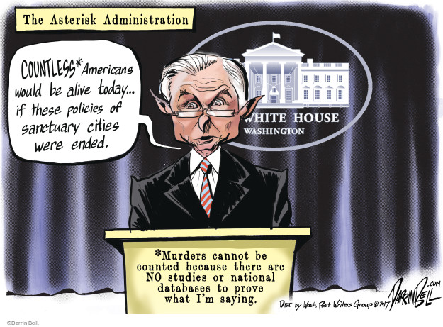The Asterisk Administration. Countless* Americans would be alive today … if these policies of sanctuary cities were ended. White House. Washington. *Murders cannot be counted because there are NO studies or national databases to prove what Im saying.