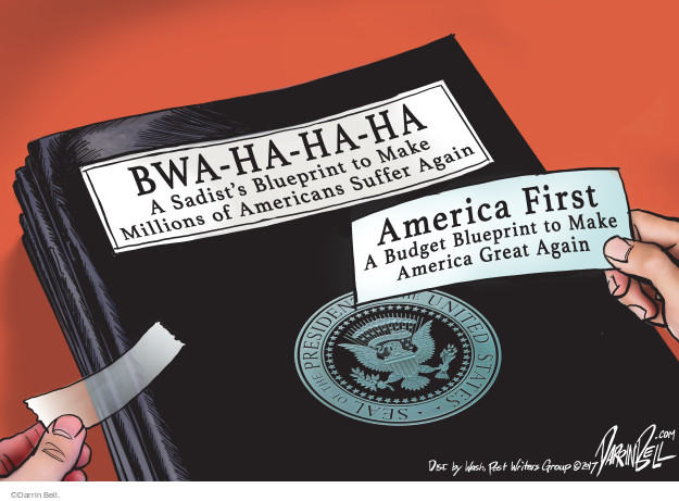 Bwa-ha-ha-ha. A Sadists Blueprint to Make Million of Americans Suffer Again. America First. A Budget Blueprint to Make America Great Again. Seal of the President of the United States.