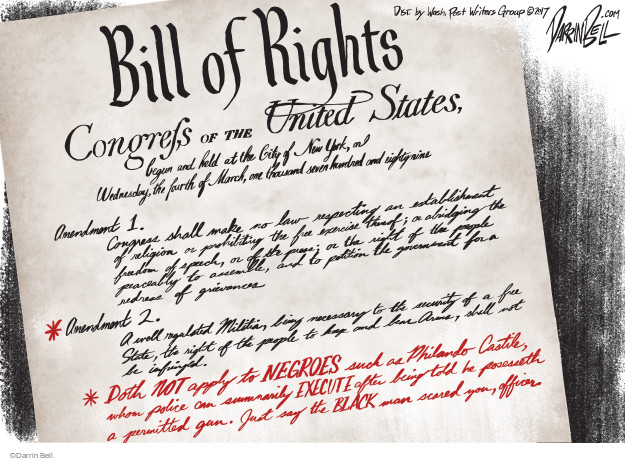 Bill of Rights. Congrefs of the United States, begin and hold at the City of New York, on Wednesday, the fourth of March, one thousand seven hundred and eighty nine. Amendment 1. Congress shall make no law respecting an establishment of religion or prohibiting the free exercise thereof; or abridging the freedom of speech, or of the press; or the right of the people peaceably to assemble, and to petition the government for a redress of grievances. Amendment 2. A well regulated Militia, being necessary to the security of a free State, the right of the people to keep and bear Arms, shall not be infringed. Doth not apply to NEGROES such as Philando Castile, whom police can summarily EXECUTE after being told he possesseth a permitted gun. Just say the BLACK man scared you, officer.