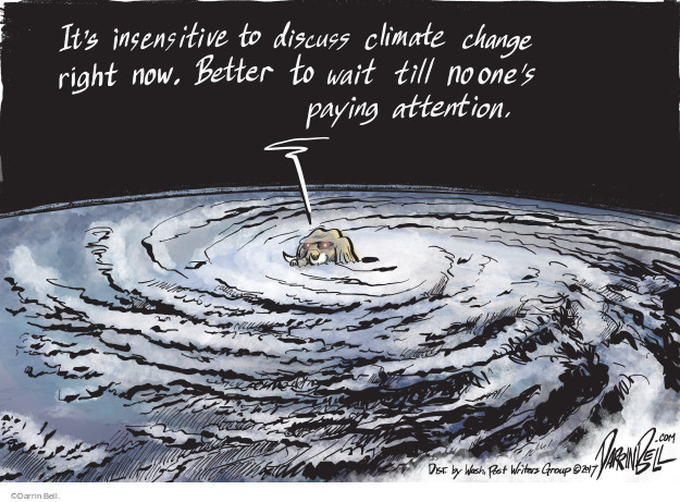 Its insensitive to discuss climate change right now. Better to wait till no ones paying attention.