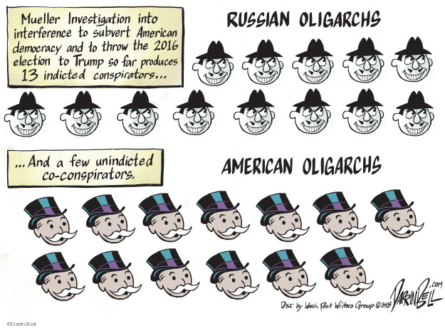 Mueller Investigation into interference to subvert American democracy and to throw the 2016 election to Trump so far produces 13 indicated conspirators … and a few unindicted co-conspirators. Russian oligarchs. American oligarchs.