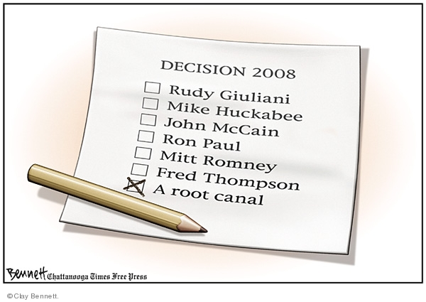 Decision 2008. Rudy Giuliani. Mike Huckabee. John McCain. Ron Paul. Mitt Romney. Fred Thompson. Root canal.