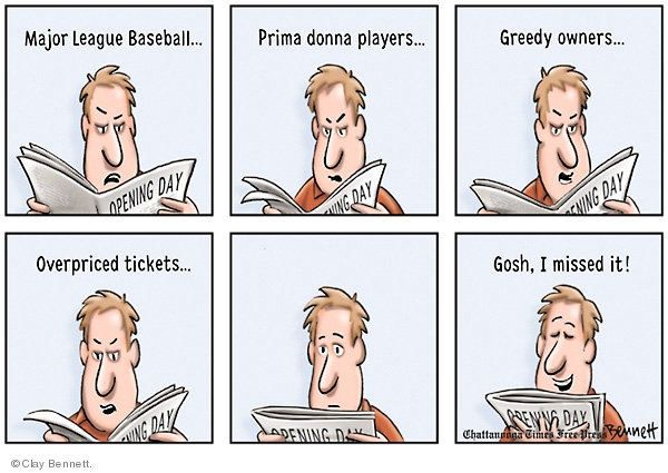 Major League Baseball…Prima donna players…Greedy owners…Overpriced tickets…Gosh, I missed it! Opening day.