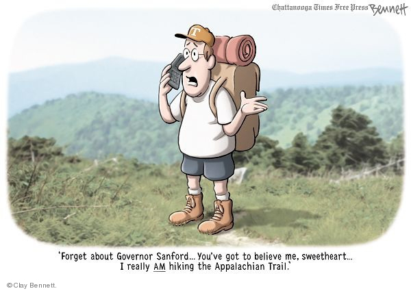 Forget about Governor Sanford … Youve got to believe me, sweetheart … I really AM hiking the Appalachian Trail.