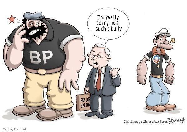 BP  Rep. Joe Barton.  Im really sorry hes such a bully.