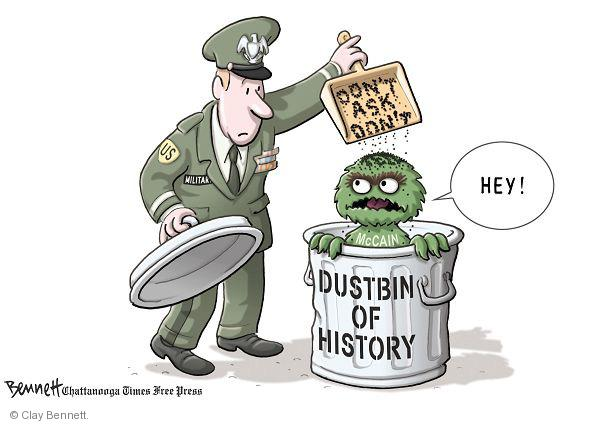 Military.  Dont Ask dont ...  Hey!  McCain.  Dustbin of history.