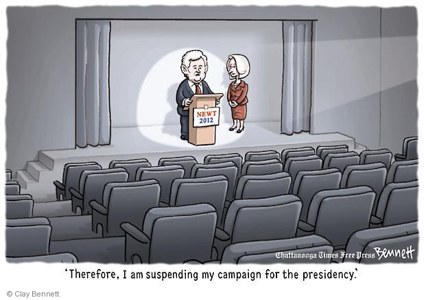 Newt 2012.  Therefore, I am suspending my campaign for the presidency.