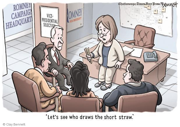 Romney campaign headquarters. Vice-presidential selection. Romney for president. Lets see who draws the short straw.