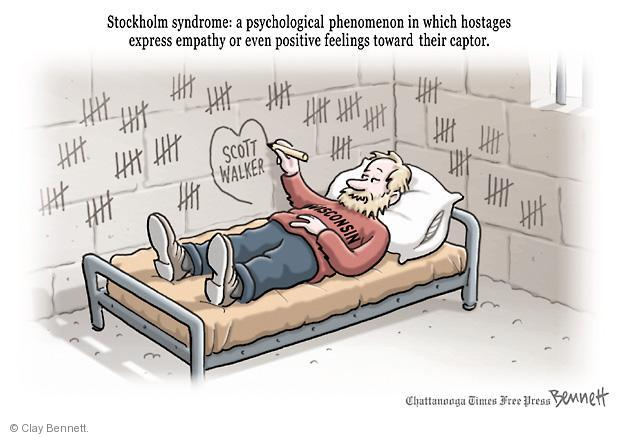 Stockholm syndrome: a psychological phenomenon in which hostages express empathy or even positive feelings toward their captor. Scott Walker. Wisconsin.