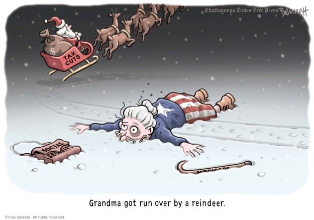 Tax cuts. Social security. Grandma got run over by a reindeer.