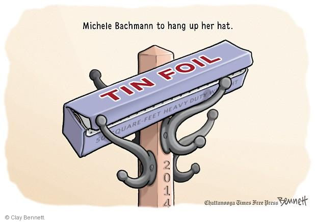 Michele Bachmann to hang up her hat. TIN FOIL. 50 Square-Feet. Heavy Duty. 2014.