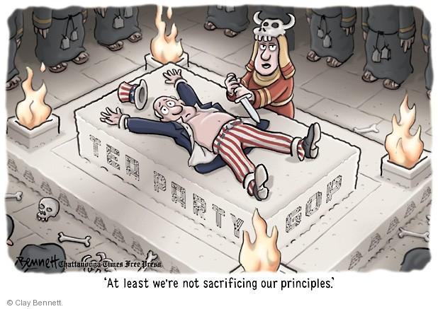 Tea Party. GOP. At least were not sacrificing our principles.