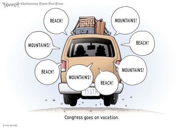 Beach! Mountains! Beach! Mountains! Beach! Mountains! Beach! Mountains! Congress goes on vacation. 113th.