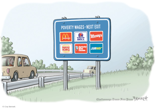 poverty wages - next exit. McDonalds. Taco Bell. Wendys. Burger King. Kentucky Fried Chicken. Subway.