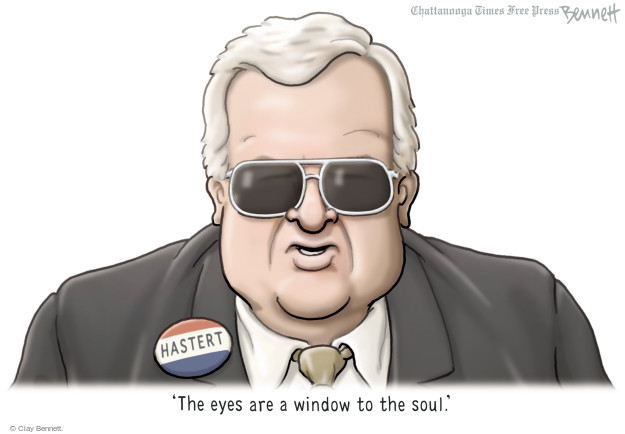 Hastert. The eyes are a window to the soul.