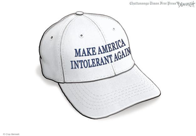 Make America Intolerant Again.