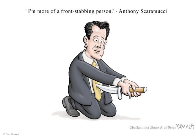 Im more of a front-stabbing person. - Anthony Scaramucci.