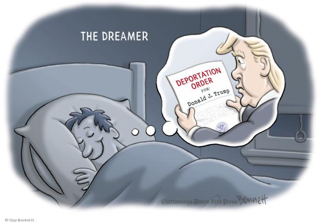 The Dreamer. Deportation Order for: Donald J. Trump.