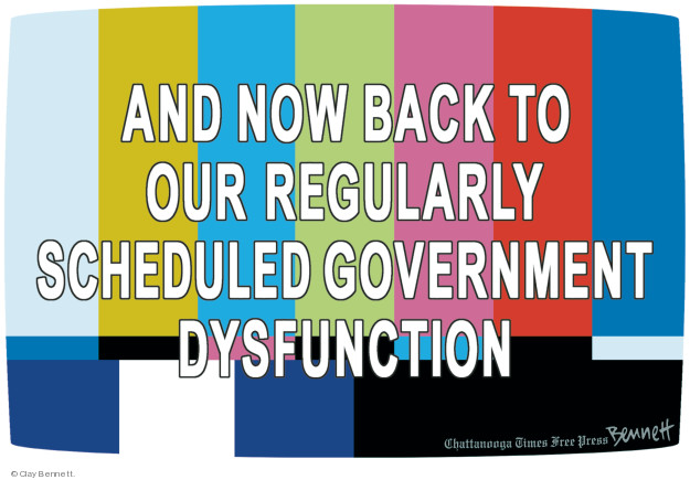 And now back to our regularly schedules government dysfunction.