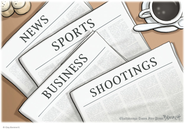 Cartoonist Clay Bennett  Clay Bennett's Editorial Cartoons 2018-07-02 shooting