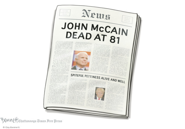 News. John McCain dead at 81. Spiteful pettiness alive and well.