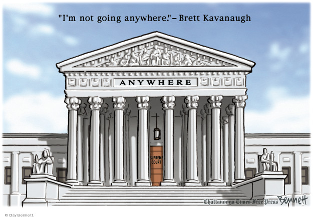 Im not going anywhere. - Brett Kavanaugh. Anywhere. Supreme Court.
