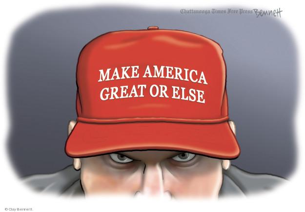 Make America great or else.