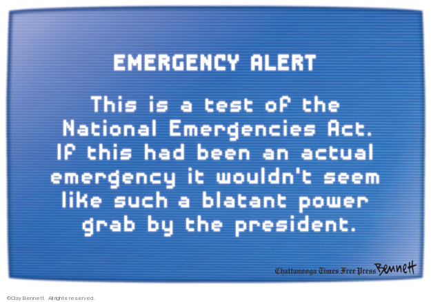 Emergency Alert. This is a test of the National Emergencies Act. If this had been an actual emergency it wouldnt seem like such a a blatant power grab by the president.