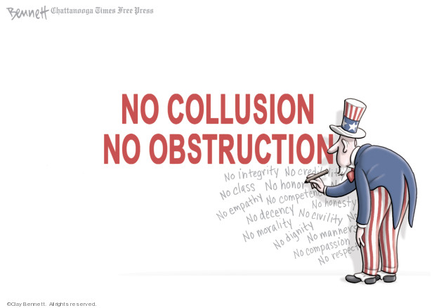 No collusion. No obstructions. No integrity. No creditability. No class. No honor. No empathy. No compentenc … No decency. No civility. No morality. No dignity. No manners. No compassion. No respect.
