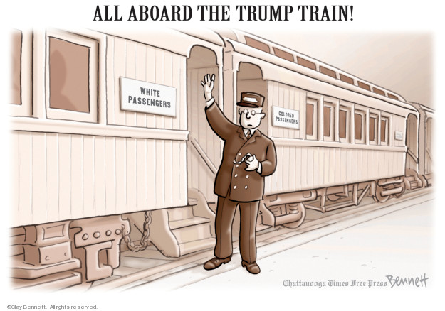 All aboard the Trump train! White passengers. Colored passengers.