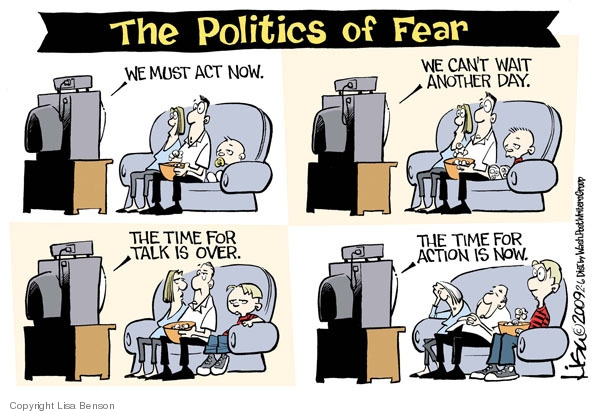 The politics of fear. We must act now. We cant wait another day. The time for talk is over. The time for action is now.