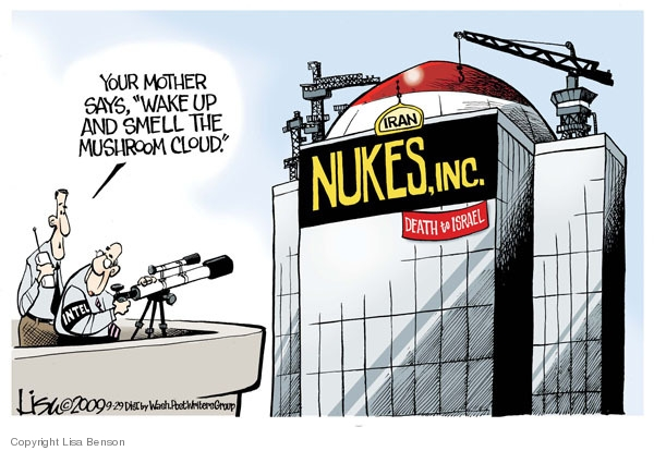 "Your mother says, ""Wake up and smell the mushroom cloud.""  Iran Nukes, Inc.  Death to Israel."