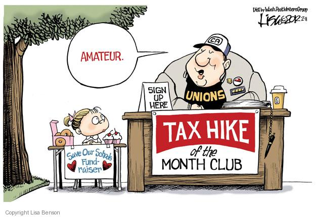 Tax Hike of the Month Club. Unions. Sign up here. Save Our Schools Fundraiser. Amateur. CA.