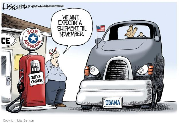 We aint expectin a shipment til November. Job approval. Out of order. Obama.
