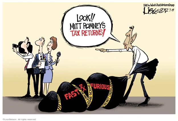 Look!! Mitt Romneys tax returns! Fast & Furious. Crime scene. Do not cross.