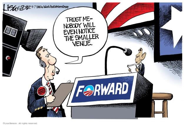 Trust me - Nobody will even notice the smaller venue. Obama Biden. Forward.