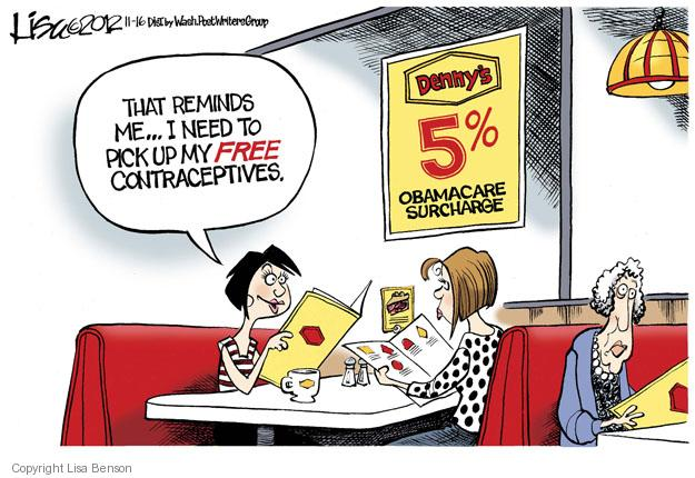 That reminds me … I need to pick up my FREE contraceptives. Dennys 5% Obamacare Surcharge.