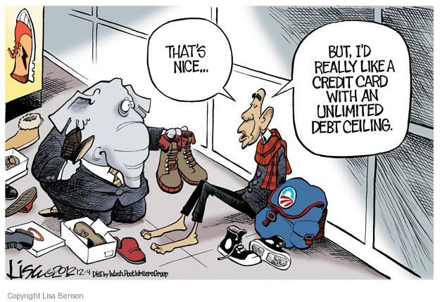 But Id really like a credit card with an unlimited debt ceiling. Thats nice … (The image is reminiscent of the viral photo that depicts NYC policeman, Larry DePrimo, giving boots to a shoeless homeless man.  In this cartoon, a republican offers boots to President Obama.)