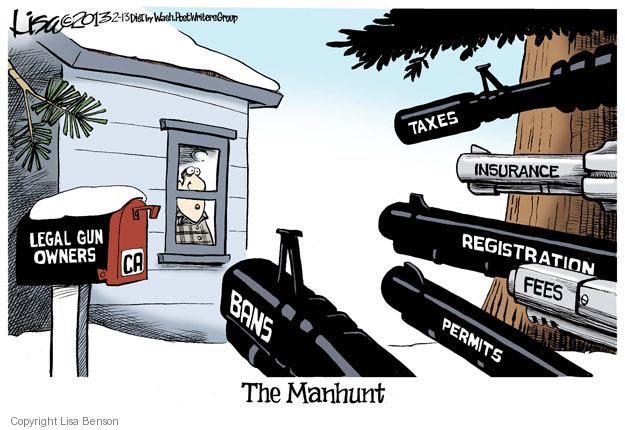 The Manhunt. Legal Gun Owners. Taxes. Insurance. Registration. Fees. Permits. Bans.