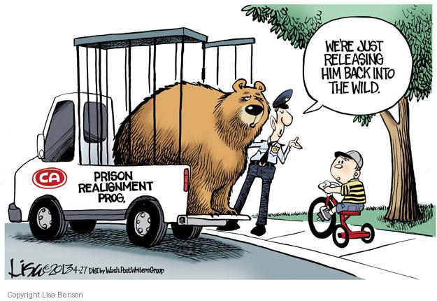 Were just releasing him back into the wild. CA. Prison Realignment Prog.